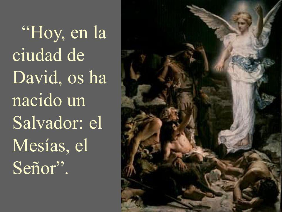 Hoy, en la ciudad de David, os ha nacido un Salvador: el Mesías, el Señor .