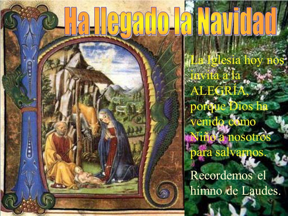 Ha llegado la Navidad La Iglesia hoy nos invita a la ALEGRÍA, porque Dios ha venido como Niño a nosotros para salvarnos.