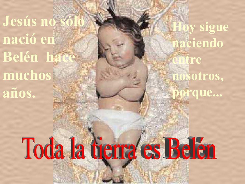 Jesús no sólo nació en Belén hace muchos años.