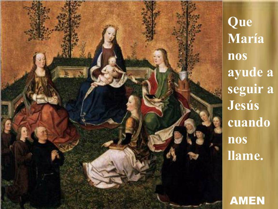 Que María nos ayude a seguir a Jesús cuando nos llame.