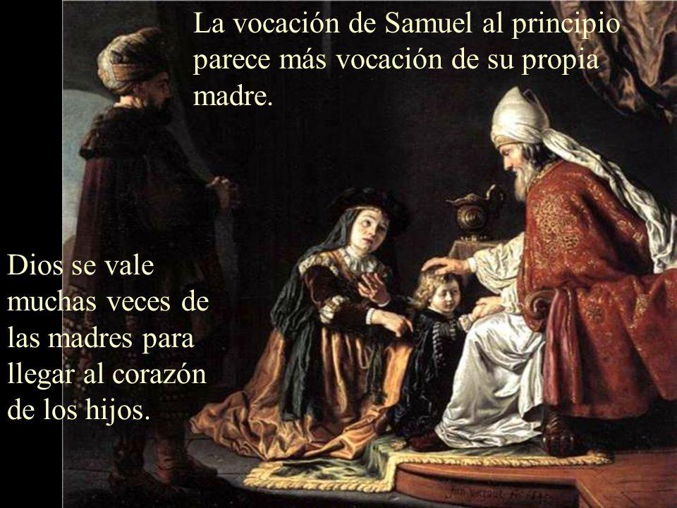 La vocación de Samuel al principio parece más vocación de su propia madre.