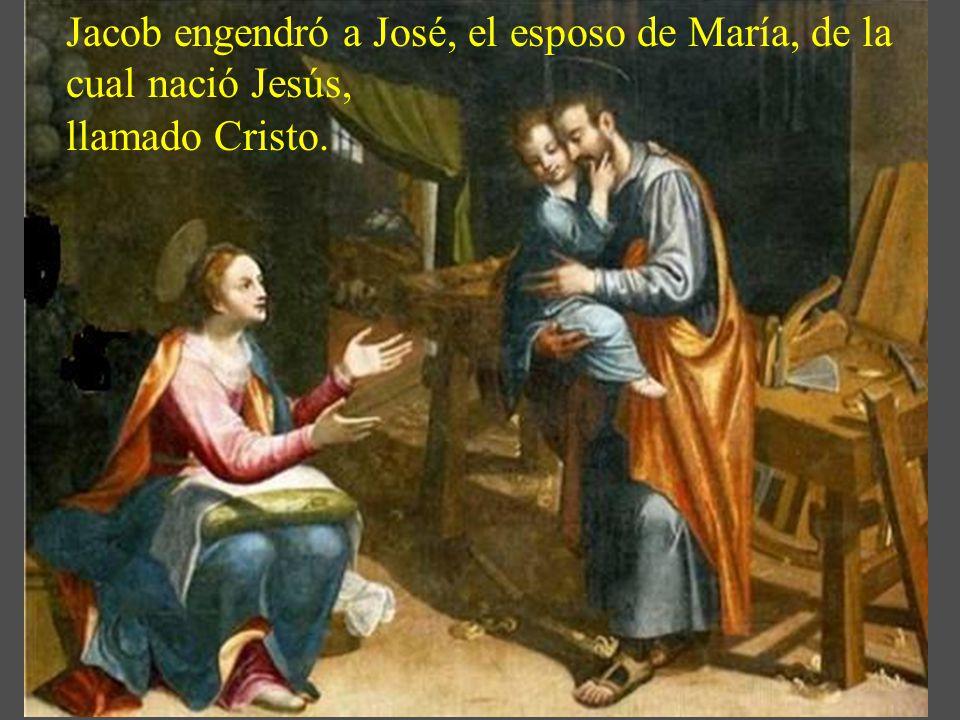 Jacob engendró a José, el esposo de María, de la cual nació Jesús,