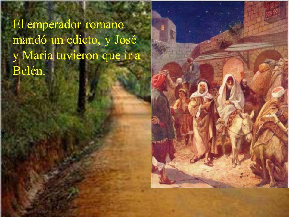 El emperador romano mandó un edicto, y José y María tuvieron que ir a Belén.