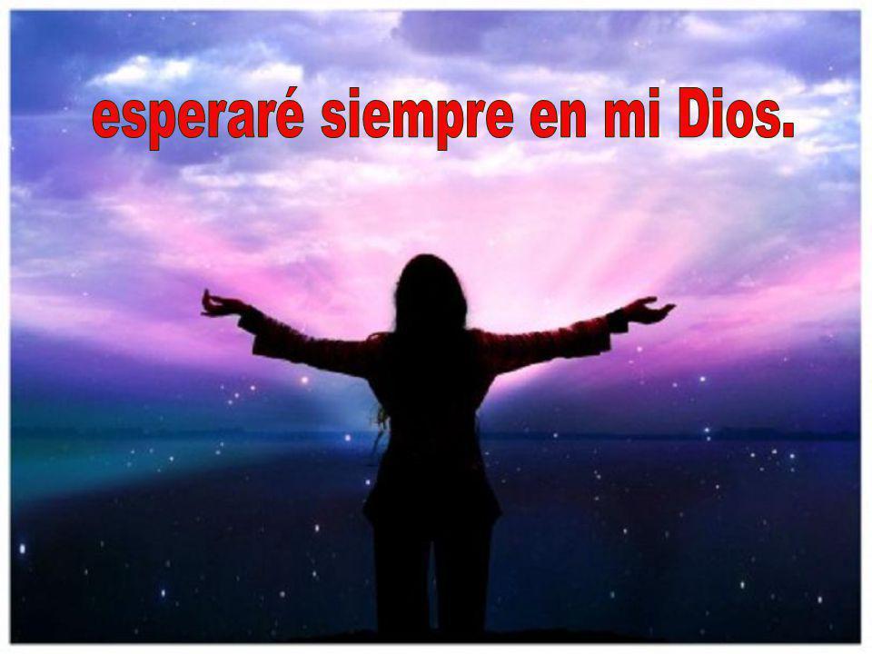 esperaré siempre en mi Dios.