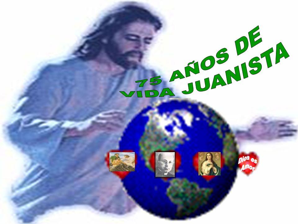 75 AÑOS DE VIDA JUANISTA Dios es Amor