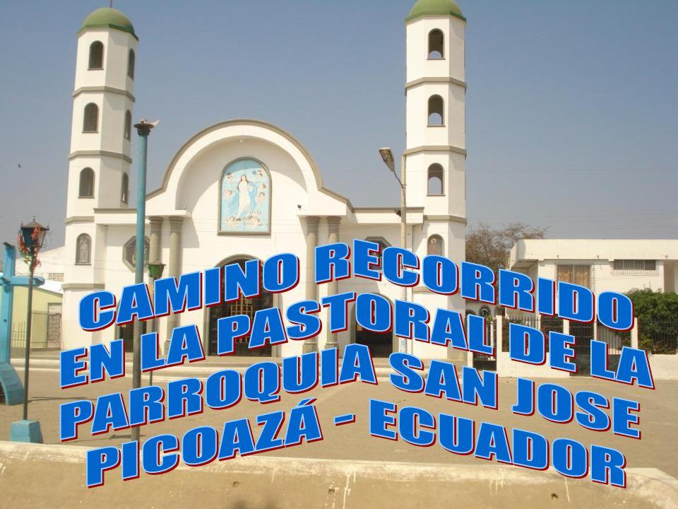 CAMINO RECORRIDO EN LA PASTORAL DE LA PARROQUIA SAN JOSE PICOAZÁ - ECUADOR