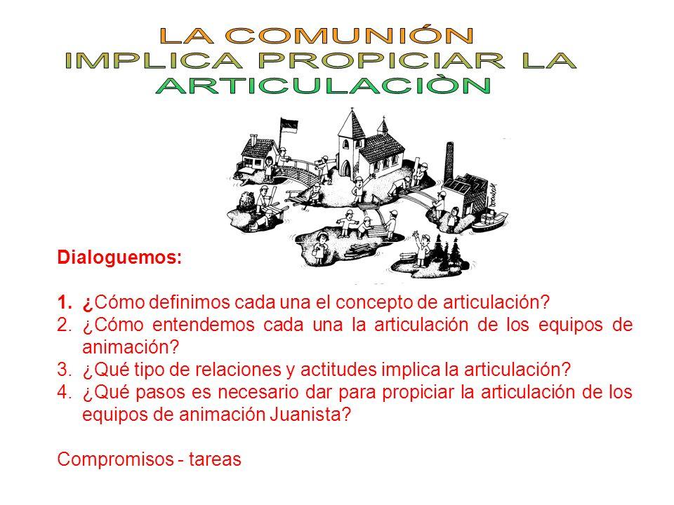 LA COMUNIÓN IMPLICA PROPICIAR LA ARTICULACIÒN Dialoguemos: