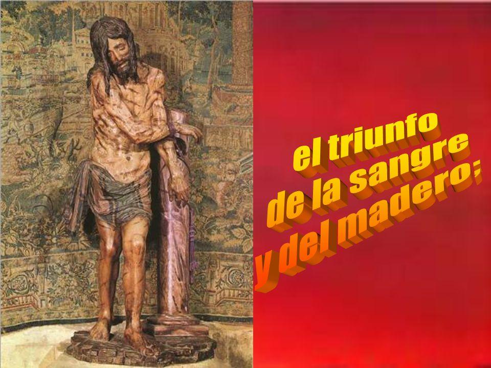 el triunfo de la sangre y del madero;