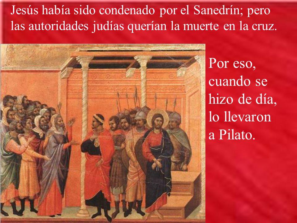 Por eso, cuando se hizo de día, lo llevaron a Pilato.