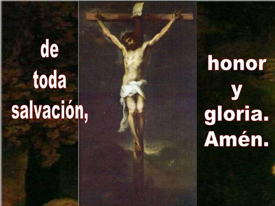 de toda salvación, honor y gloria. Amén.