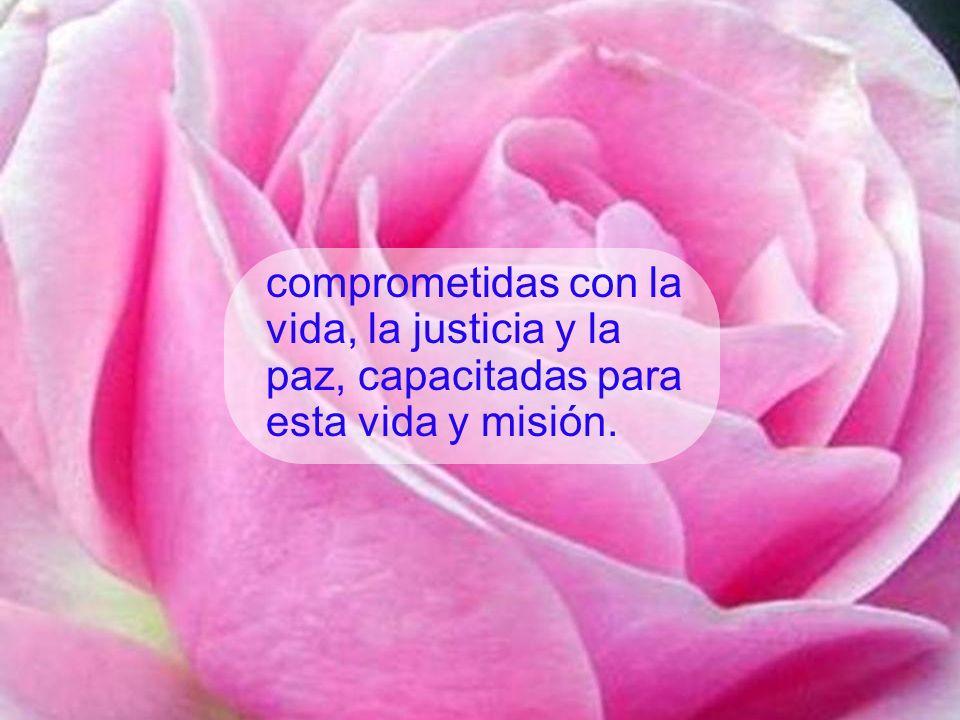 comprometidas con la vida, la justicia y la paz, capacitadas para esta vida y misión.