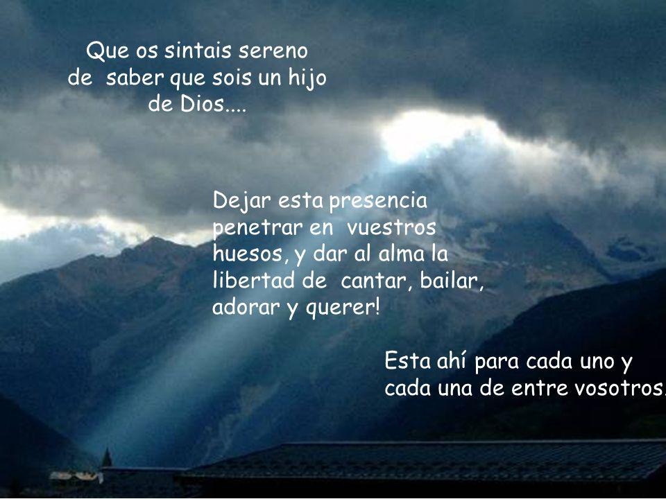 Que os sintais sereno de saber que sois un hijo de Dios....