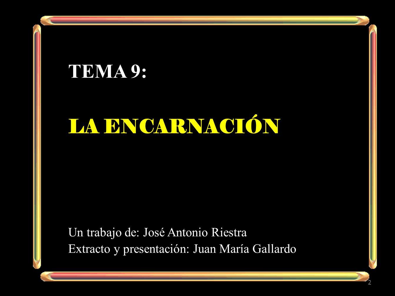 Tema 9: LA Encarnación Un trabajo de: José Antonio Riestra