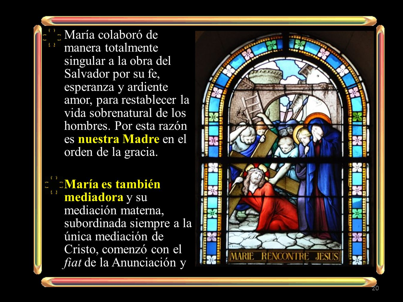 María colaboró de manera totalmente singular a la obra del Salvador por su fe, esperanza y ardiente amor, para restablecer la vida sobrenatural de los hombres. Por esta razón es nuestra Madre en el orden de la gracia.