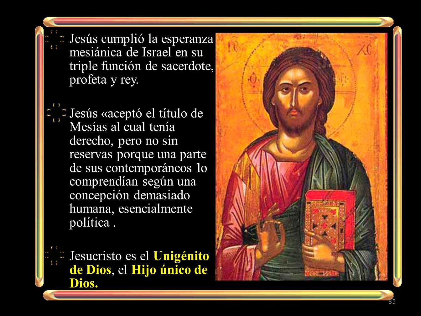 Jesús cumplió la esperanza mesiánica de Israel en su triple función de sacerdote, profeta y rey.