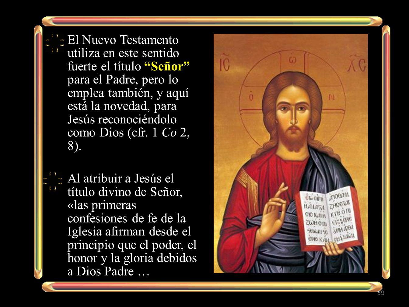 El Nuevo Testamento utiliza en este sentido fuerte el título Señor para el Padre, pero lo emplea también, y aquí está la novedad, para Jesús reconociéndolo como Dios (cfr. 1 Co 2, 8).