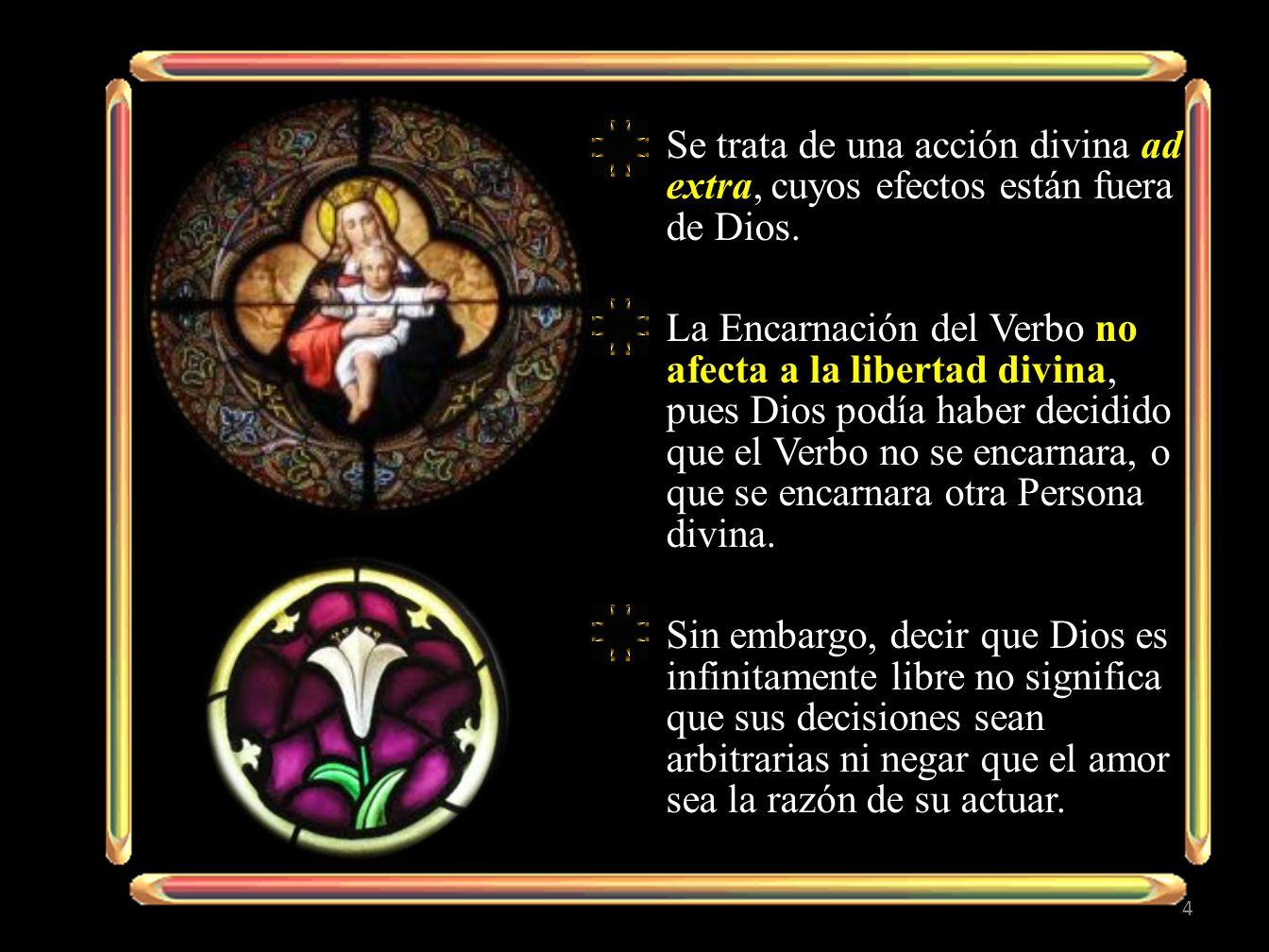 Se trata de una acción divina ad extra, cuyos efectos están fuera de Dios.