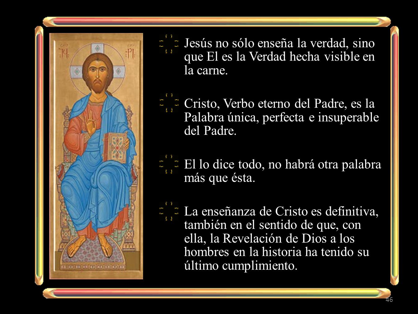 Jesús no sólo enseña la verdad, sino que El es la Verdad hecha visible en la carne.