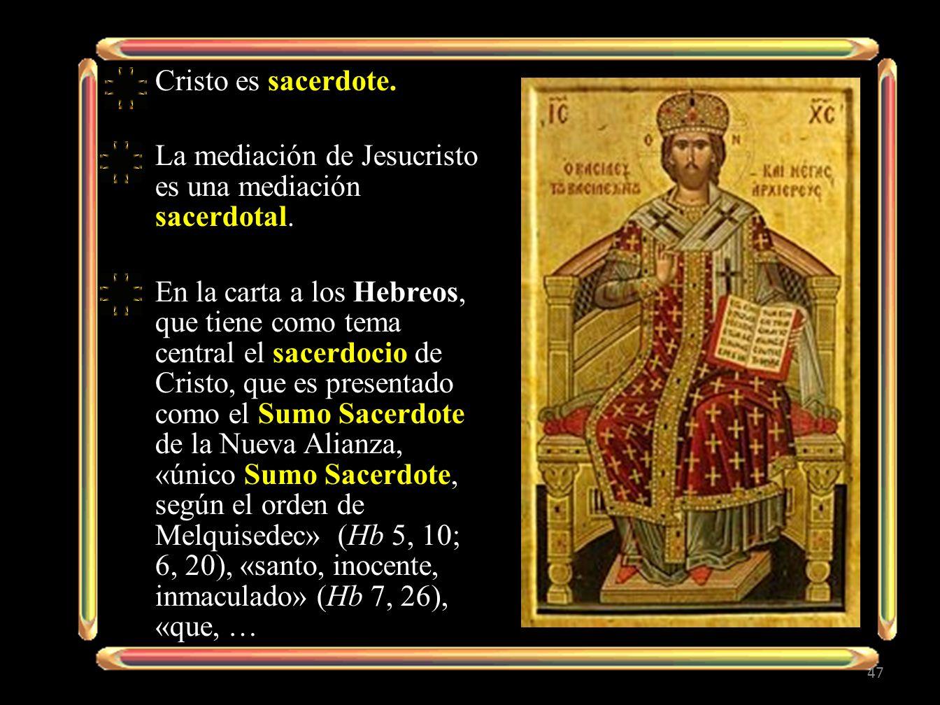 Cristo es sacerdote. La mediación de Jesucristo es una mediación sacerdotal.