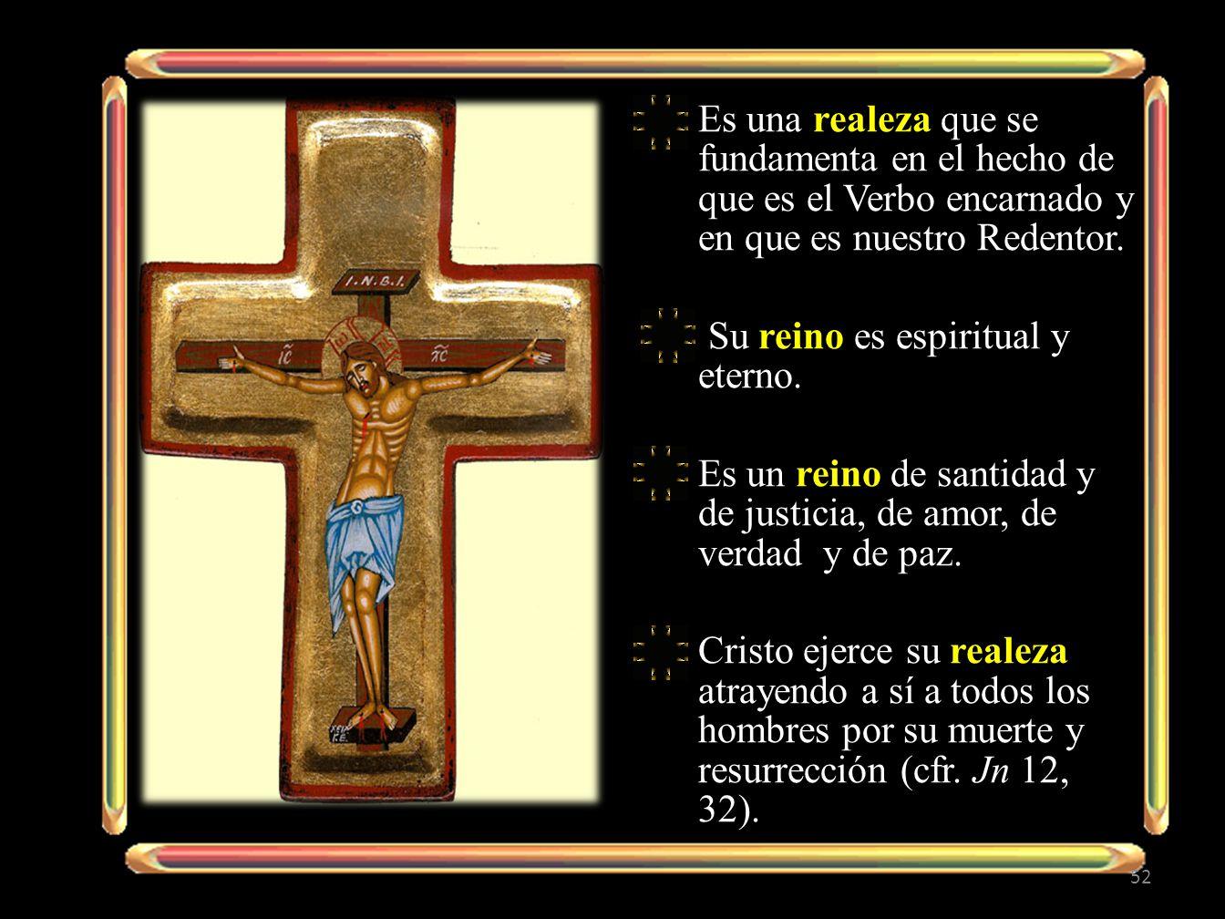 Es una realeza que se fundamenta en el hecho de que es el Verbo encarnado y en que es nuestro Redentor.