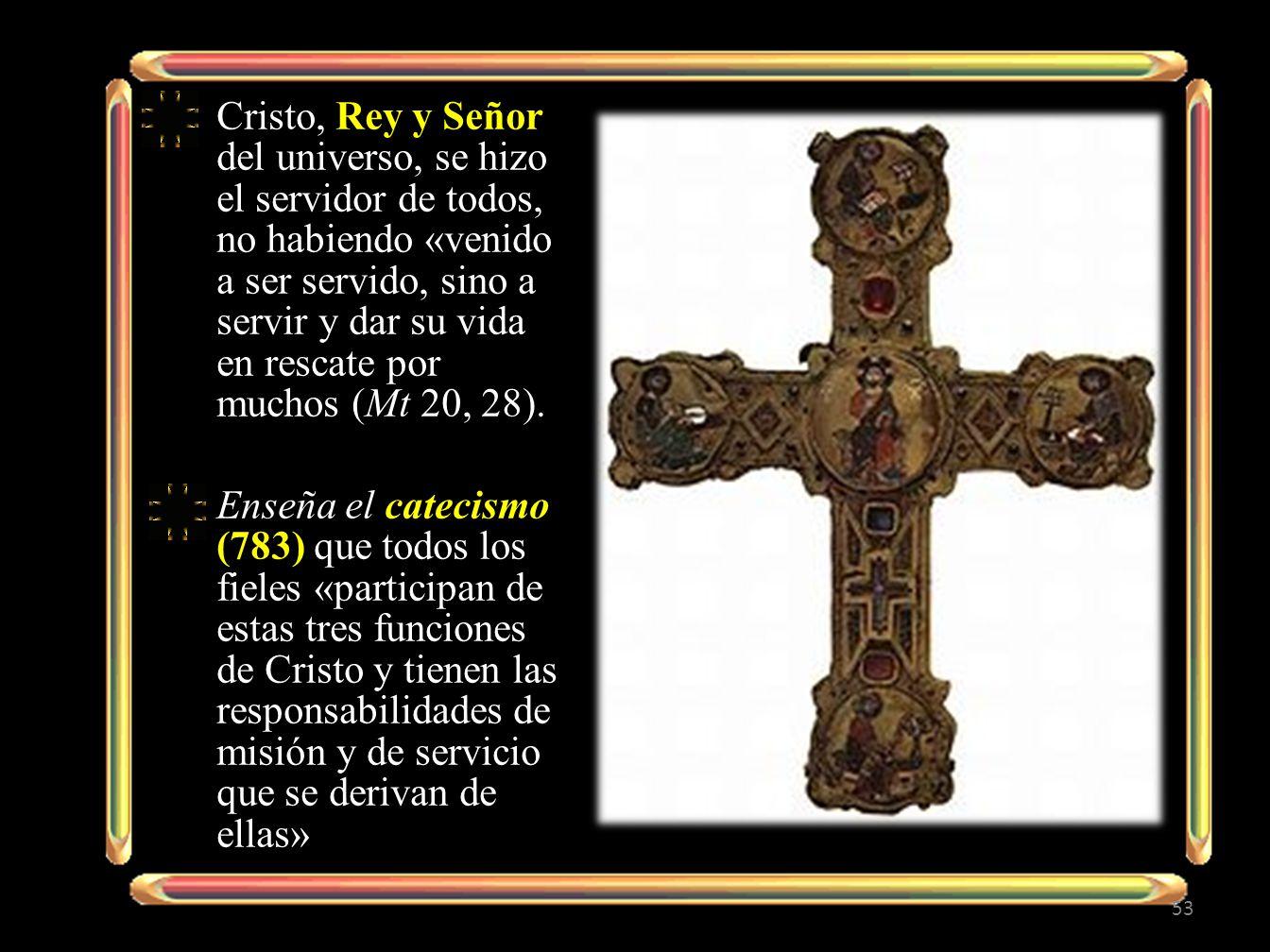 Cristo, Rey y Señor del universo, se hizo el servidor de todos, no habiendo «venido a ser servido, sino a servir y dar su vida en rescate por muchos (Mt 20, 28).