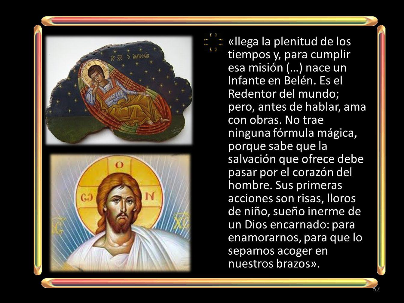 «llega la plenitud de los tiempos y, para cumplir esa misión (…) nace un Infante en Belén.