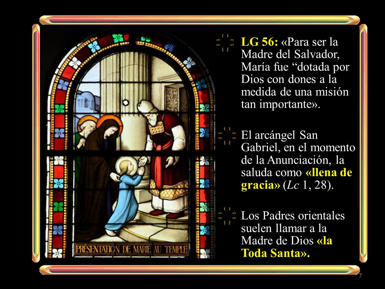 LG 56: «Para ser la Madre del Salvador, María fue dotada por Dios con dones a la medida de una misión tan importante».