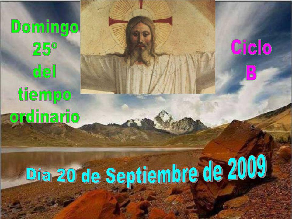 Domingo 25º del tiempo ordinario Ciclo B Día 20 de Septiembre de 2009