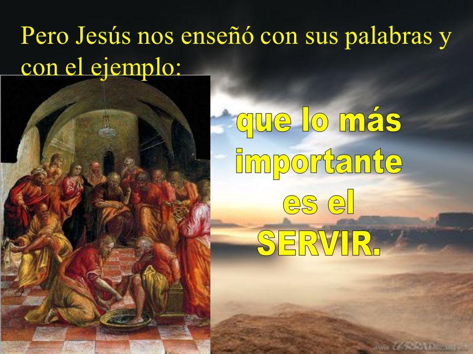 Pero Jesús nos enseñó con sus palabras y con el ejemplo: