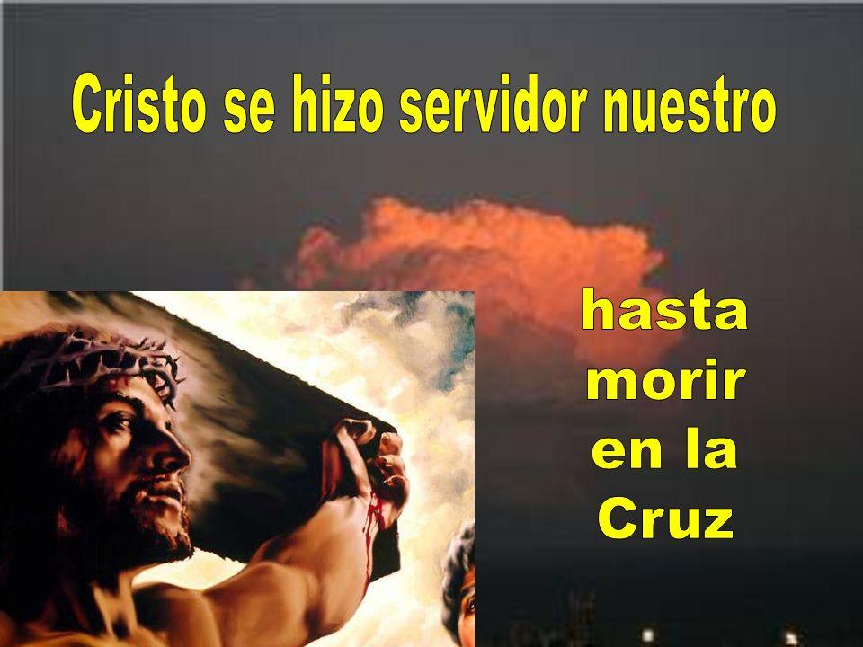 Cristo se hizo servidor nuestro