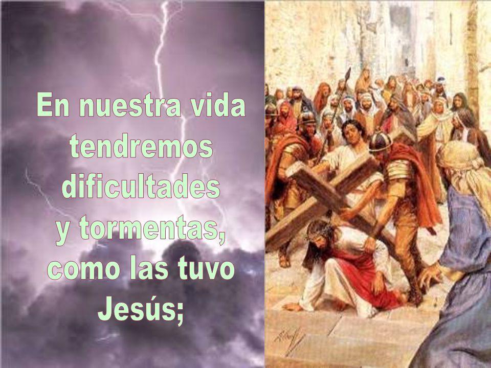 En nuestra vida tendremos dificultades y tormentas, como las tuvo Jesús;