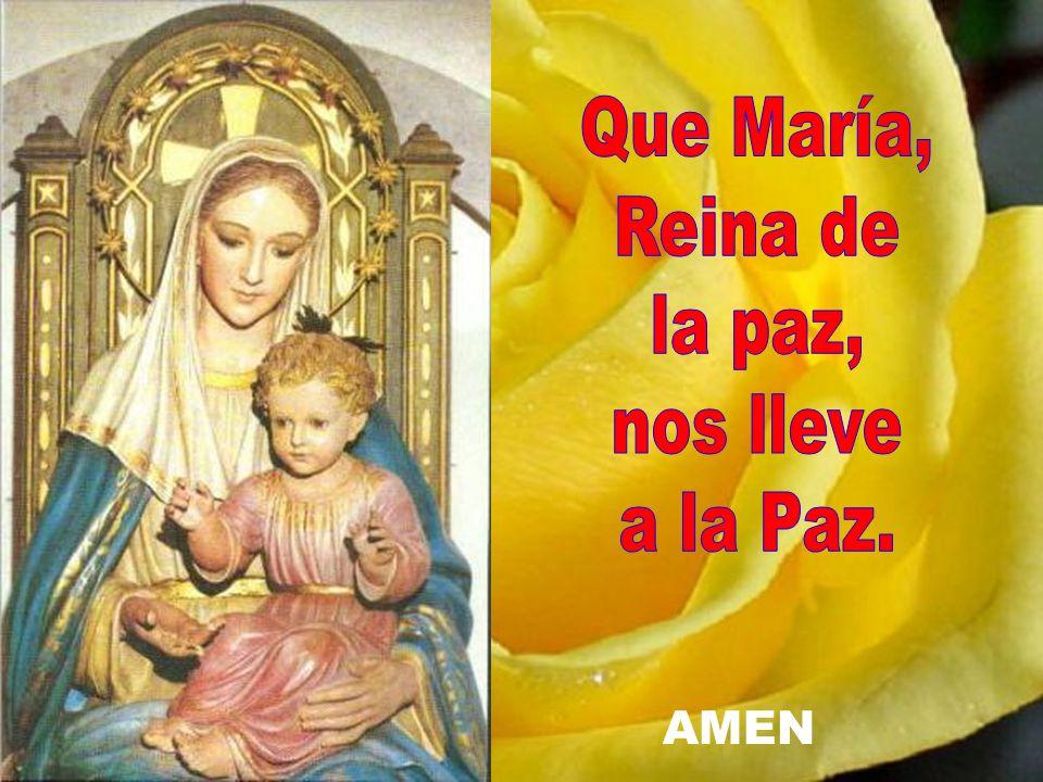 Que María, Reina de la paz, nos lleve a la Paz. AMEN
