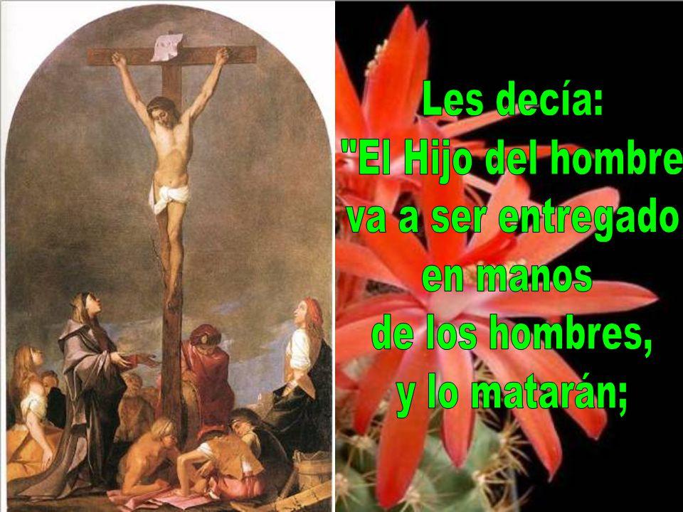Les decía: El Hijo del hombre va a ser entregado en manos de los hombres, y lo matarán;
