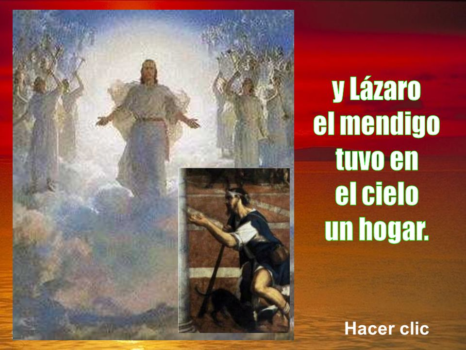 y Lázaro el mendigo tuvo en el cielo un hogar. Hacer clic
