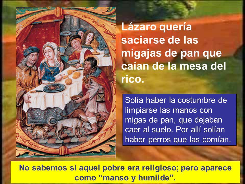 Lázaro quería saciarse de las migajas de pan que caían de la mesa del rico.