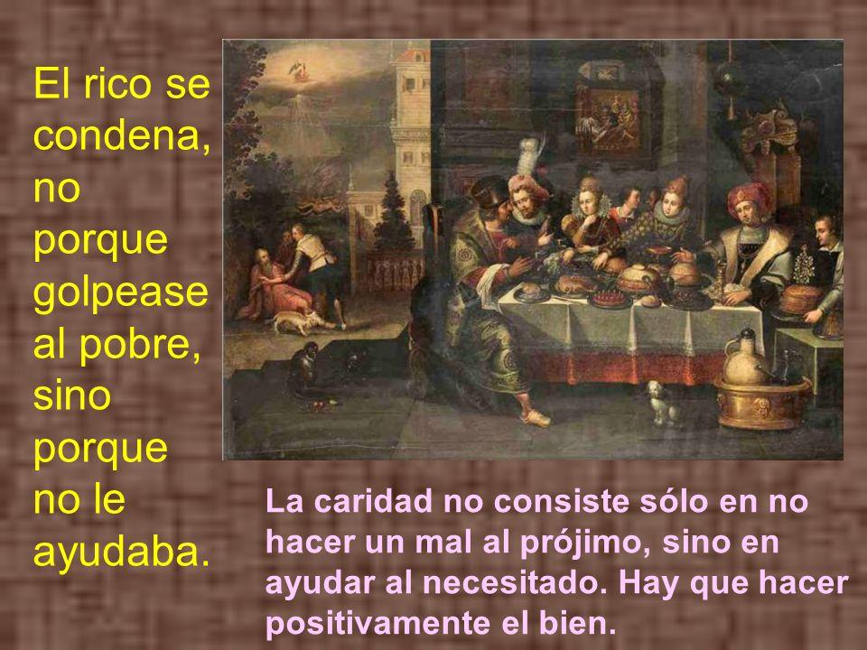 El rico se condena, no porque golpease al pobre, sino porque no le ayudaba.