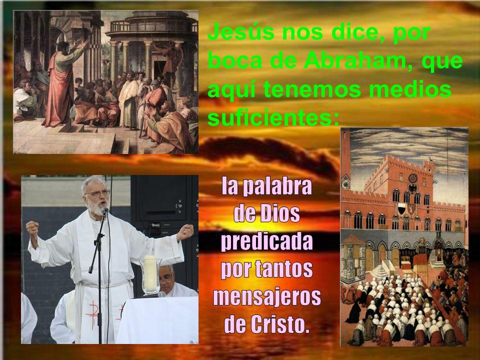 Jesús nos dice, por boca de Abraham, que aquí tenemos medios suficientes: