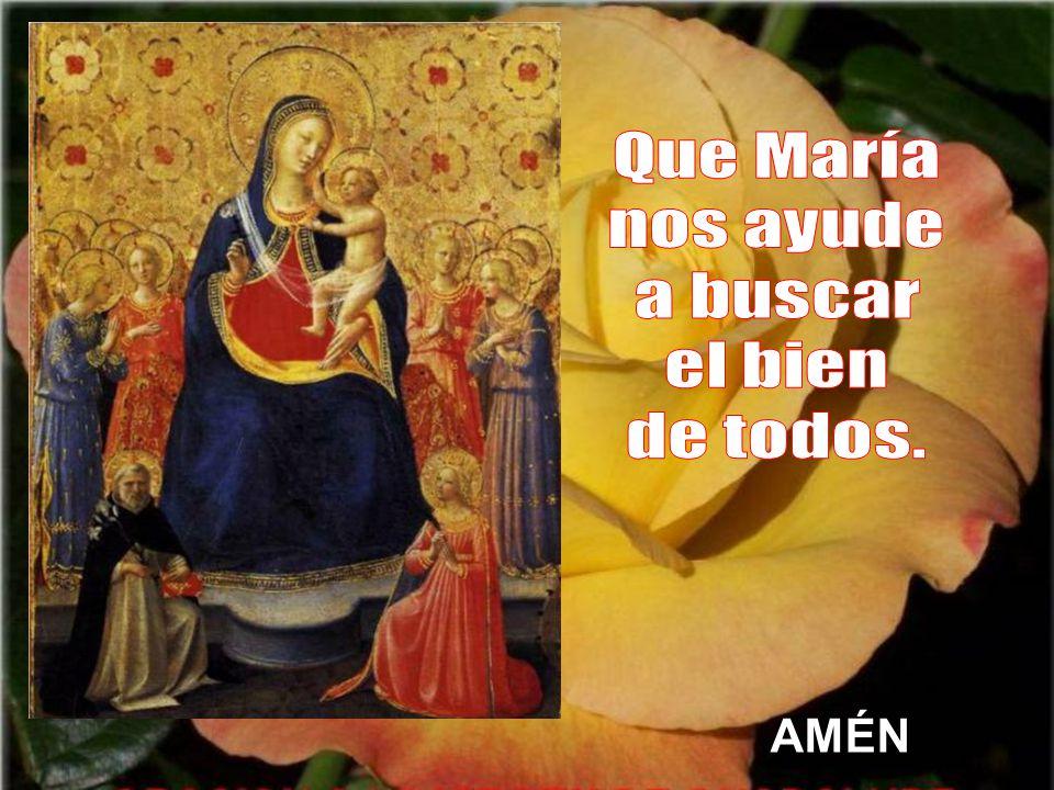 Que María nos ayude a buscar el bien de todos. AMÉN