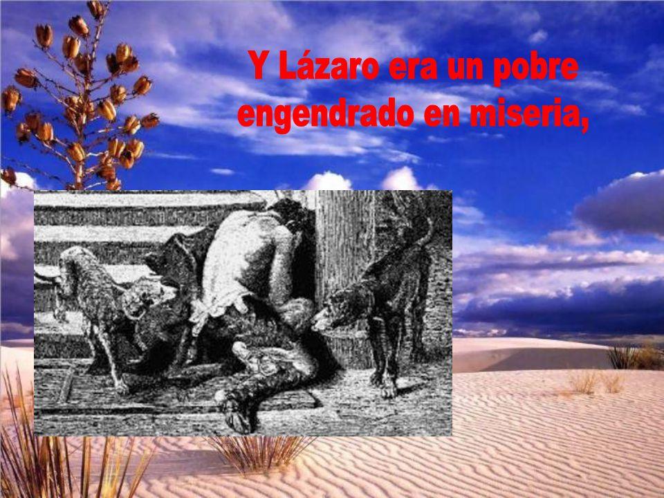 Y Lázaro era un pobre engendrado en miseria,