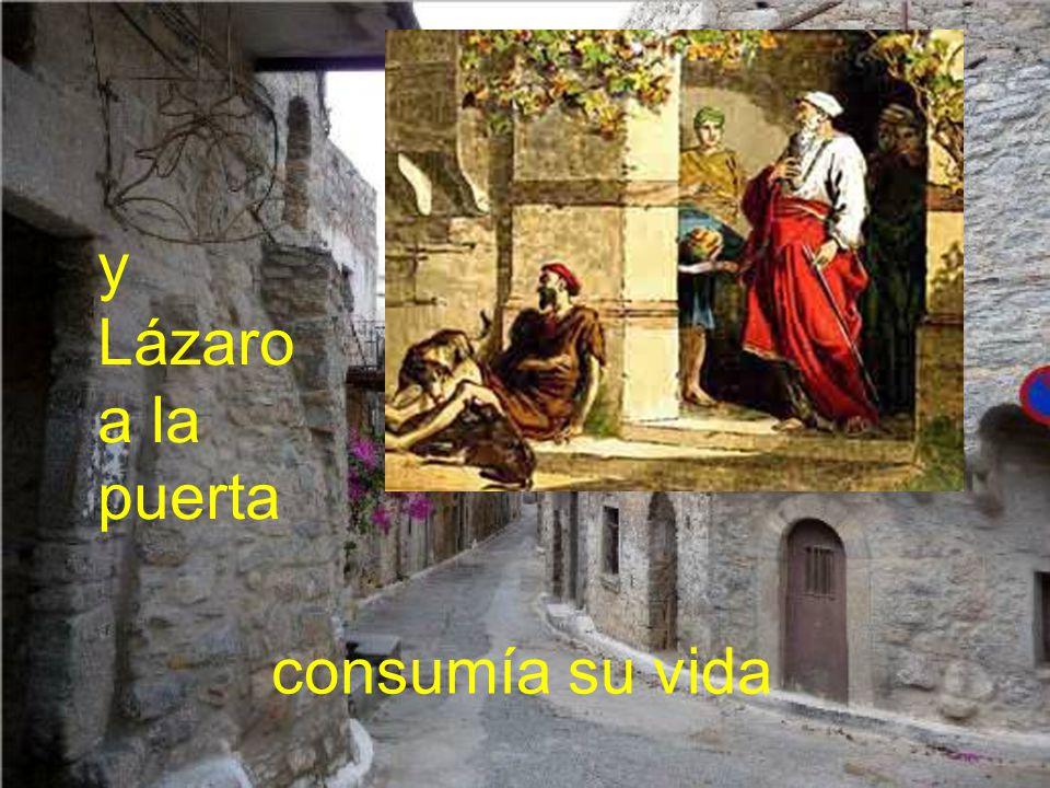 y Lázaro a la puerta consumía su vida