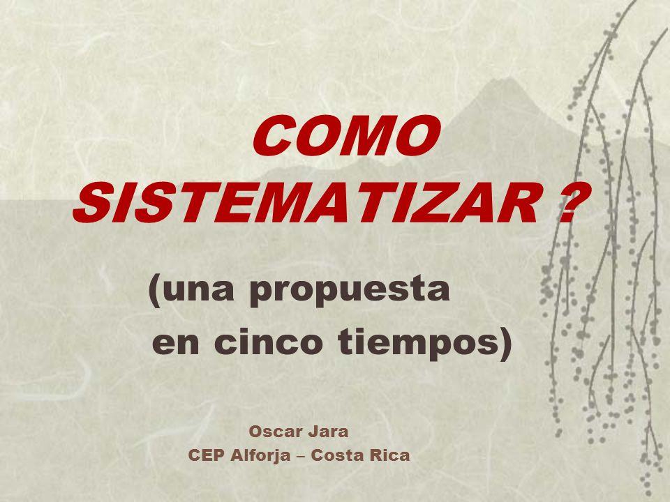 (una propuesta en cinco tiempos) Oscar Jara CEP Alforja – Costa Rica