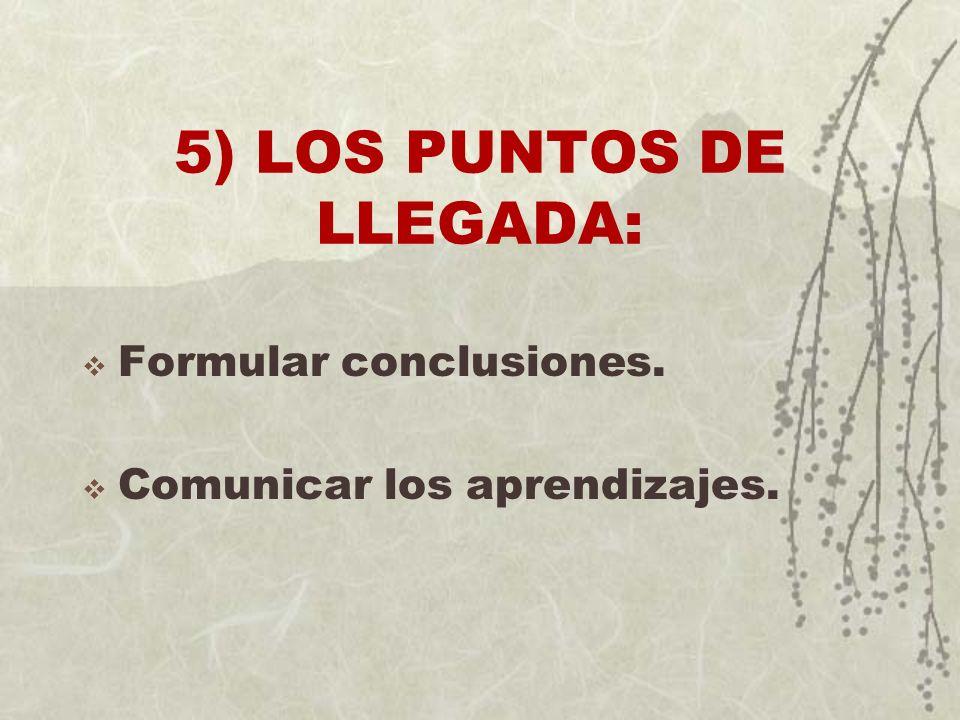 5) LOS PUNTOS DE LLEGADA: