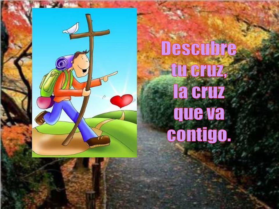 Descubre tu cruz, la cruz que va contigo.