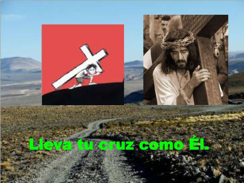 Lleva tu cruz como Él.
