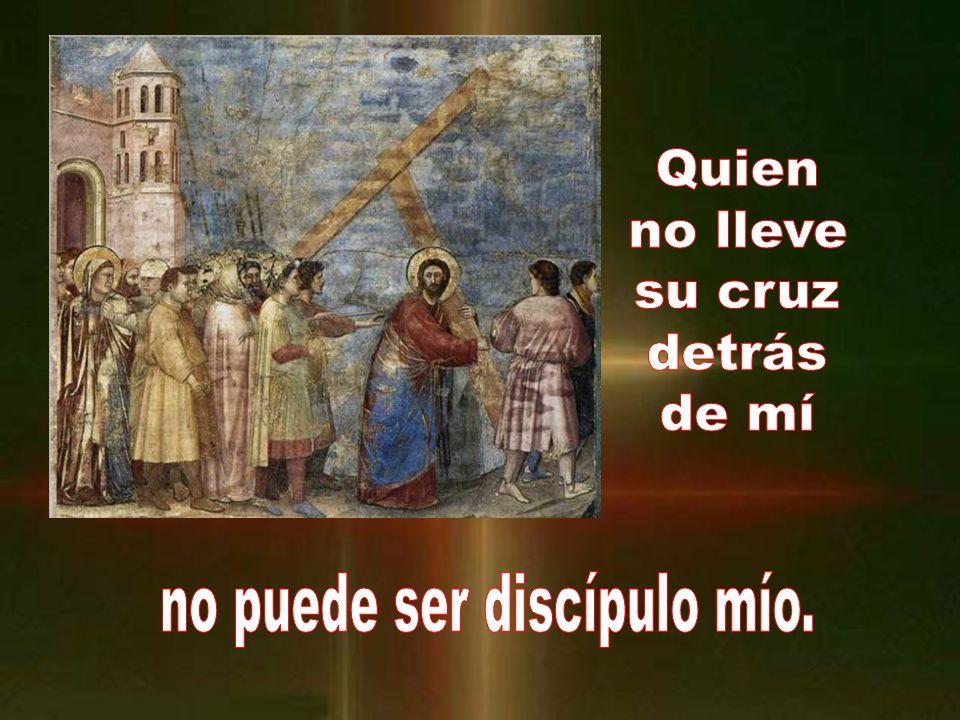 no puede ser discípulo mío.