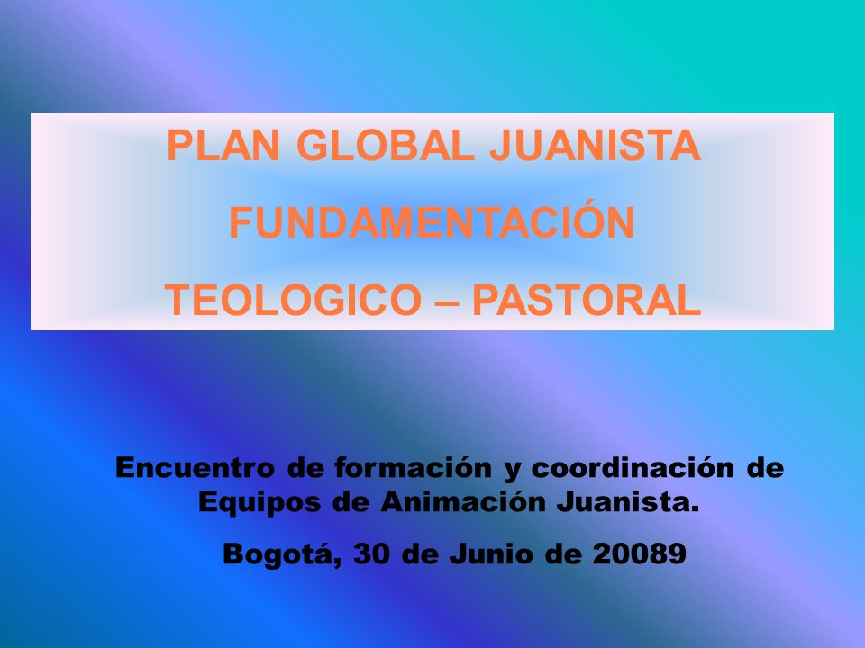 PLAN GLOBAL JUANISTA FUNDAMENTACIÓN TEOLOGICO – PASTORAL