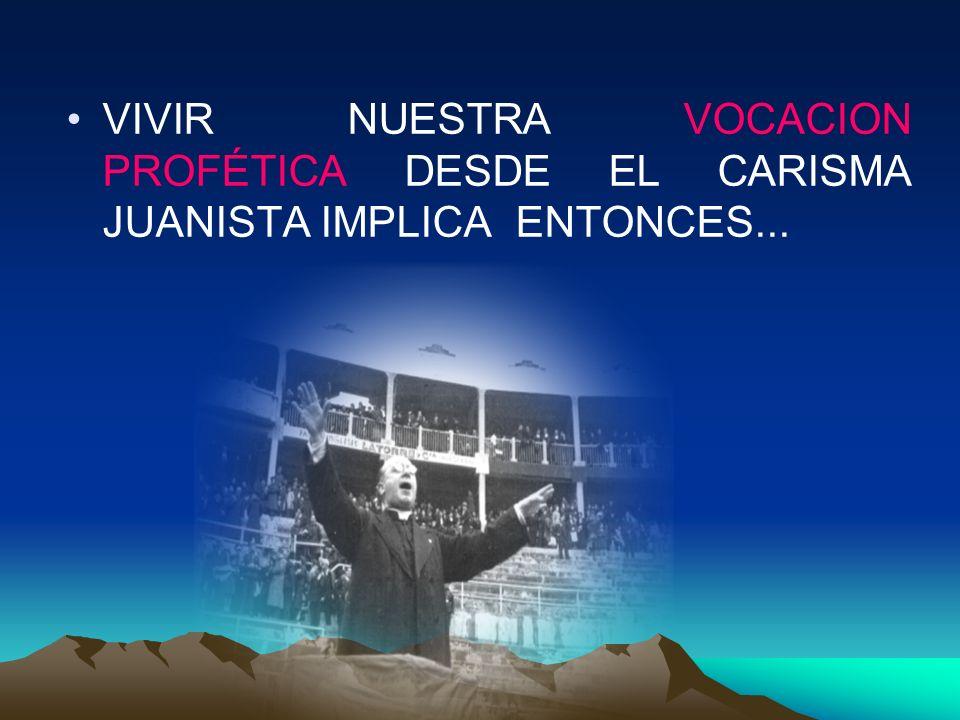 VIVIR NUESTRA VOCACION PROFÉTICA DESDE EL CARISMA JUANISTA IMPLICA ENTONCES...