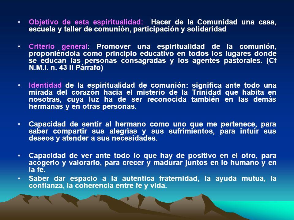 Objetivo de esta espiritualidad: Hacer de la Comunidad una casa, escuela y taller de comunión, participación y solidaridad
