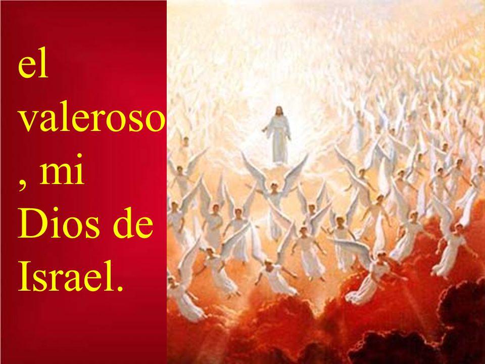 el valeroso, mi Dios de Israel.