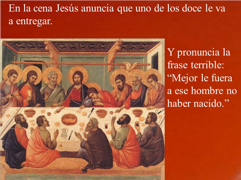 En la cena Jesús anuncia que uno de los doce le va a entregar.
